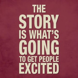 "Image saying ""the story is what's going to get people excited"""